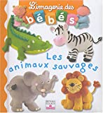Imagerie DES Bebes: Les Animaux Sauvages