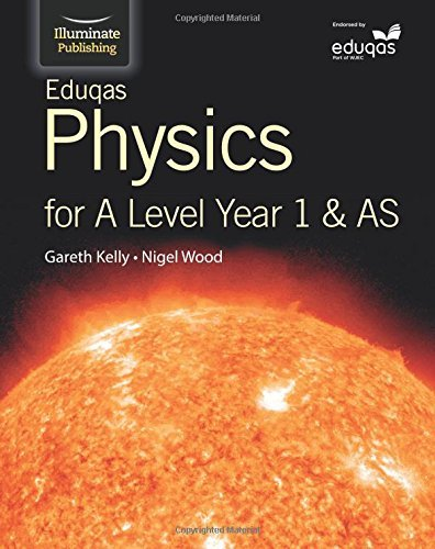 Eduqas Physics for A Level Year 1 & AS: Student Book by Gareth Kelly (2015-07-13)