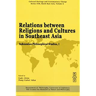 Relations Between Religions and Cultures in Southeast Asia: Indonesian Philosophical Studies, I, (Ser. IIID Vol. 6)