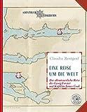 Eine Reise um die Welt: Die abenteuerliche Reise des Georg Forster mit Kapitän James Cook