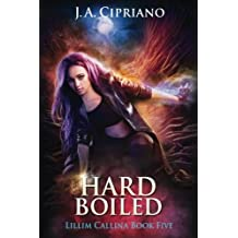Hardboiled (The Lillim Callina Chronicles) (Volume 5) by J. A. Cipriano (2015-04-28)
