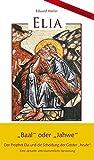 """Elia: """"Baal"""" oder """"Jahwe"""" - Der Prophet Elia und die Scheidung der Geister """"heute"""" Eine aktuelle alttestamentliche Besinnung"""