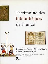 Patrimoine des bibliothèques de France, volume 6 : Provence-Alpes-Côte d'Azur - Corse - Martinique