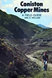 Coniston Copper Mines: A Field Guide to the Mines in the Copper Ore Field at Coniston in the English Lake Ddistrict