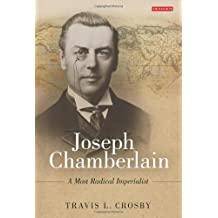 Joseph Chamberlain: A Most Radical Imperialist by Travis L. Crosby (2011-04-15)