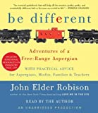 Be Different: Adventures of a Free-Range Aspergian with Practical Advice for Aspergians, Misfits, Families & Teachers by John Elder Robison (2011-03-22)