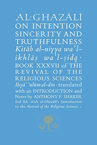 Al-Ghazali on Intention, Sincerity & Truthfulness (The Islamic Texts Society Ghazali Series) por Abu Hamid Al-Ghazali