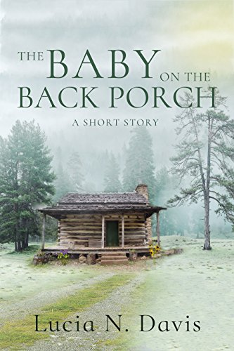 The Baby on the Back Porch: A Short Story (Dunnhill Series Book 1) by [N. Davis, Lucia]