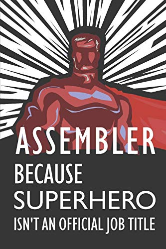 Assembler Because Superhero Isn't An Official Job Title: Notebook, Journal or Planner   Size 6 x 9   110 Lined Pages   Office Equipment   Great Gift Idea for Christmas or Birthday for an Assembler