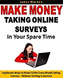 Make Money Taking Online Surveys In Your Spare Time: Legitimate Ways to Make 0s Every Month Taking Surveys - Without Getting Scammed (Earn Extra Money)