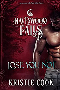 Lose You Not: (A Havenwood Falls Novel) by [Cook, Kristie]