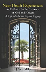 Near-Death Experiences as Evidence for the Existence of God and Heaven: A Brief Introduction in Plain Language (English Edition)
