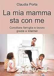 La mia mamma sta con me: conciliare famiglia e lavoro grazie a internet (Il bambino naturale)