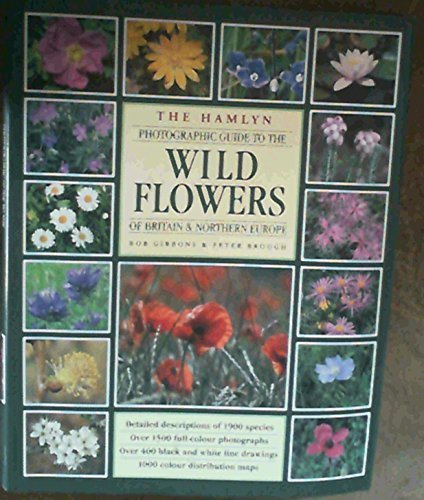 The Hamlyn Photographic Guide to the Wild Flowers of Britain & Northern Europe by Bob Gibbons (1992-05-03)