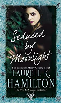 Seduced By Moonlight: (Merry Gentry 3) (A Merry Gentry Novel) (English Edition)