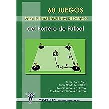 60 Juegos Para El Entrenamiento Integrado Del Portero De Futbol