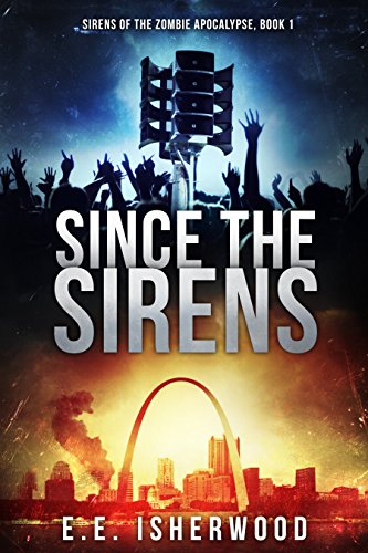 free kindle book Since the Sirens: Sirens of the Zombie Apocalypse, Book 1