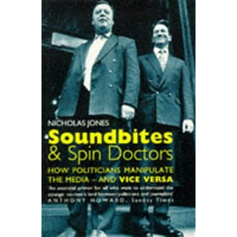 Soundbites and Spin Doctors: How Politicians Manipulate the Media and Vice Versa by Nicholas Jones (1996-09-01)