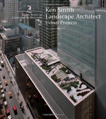 Ken Smith Landscape Architects/Urban Projects: A Source Book in Landscape Architecture (Source Books in Landscape Architecture) 1st edition by Amidon, Jane, Rappaport, Nina (2005) Paperback
