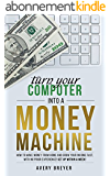 Turn Your Computer Into a Money Machine in 2016: How to make money from home and grow your income fast, with no prior experience! Set up within a week! (English Edition)