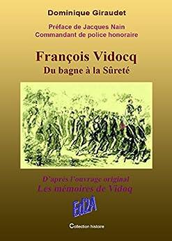 """François Vidocq, du bagne à la sûreté: D'après l'ouvrage original """"Les mémoires de Vidocq"""" (HISTOIRE) par [Nain, Jacques, Giraudet, Dominique]"""