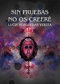 Sin pruebas no os creeré, segunda ed. par  Lucía Herguedas Verdía