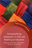 Conceptualising Integration in CLIL and Multilingual Education (Bilingual Education & Bilingualism)