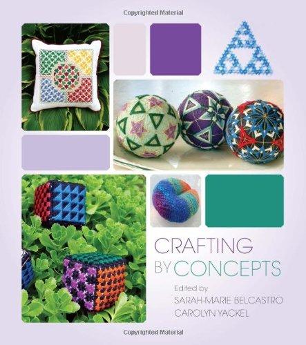 Crafting by Concepts: Fiber Arts and Mathematics by sarah-marie belcastro (Editor), Carolyn Yackel (Editor) (18-Feb-2011) Hardcover