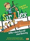 Sir Alex - Ritter ohne Furcht und Ahnung: Vom Autor der »Super Nick«-Reihe