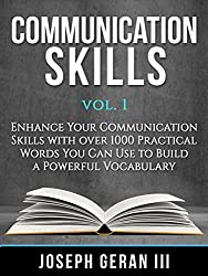 Communication Skills Vol. 1: Enhance Your Communication Skills with Over 1000 Practical Words You Can Use to Build A Powerful Vocabulary