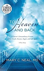 To Heaven and Back: A Doctor's Extraordinary Account of Her Death, Heaven, Angels, and Life Again: A True Story (Random House Large Print) by Mary C. Neal M.D. (2012-06-19)