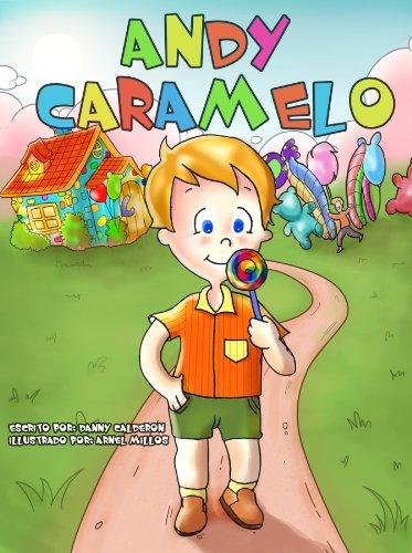 cuento infantiles : Andy Caramelo (descubrir como comer saludable) (libros en español para niños) (cuentos de niños nº 1) por Danny Calderon