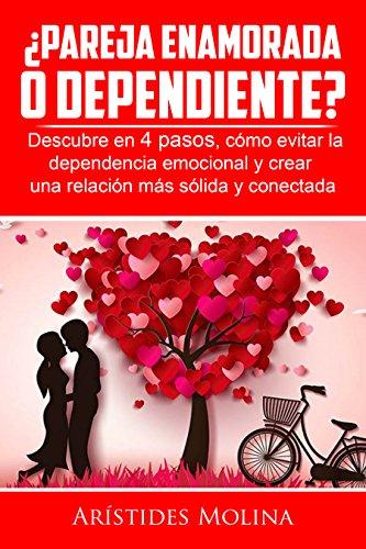 Descargar Libro ¿Pareja enamorada o dependiente?: Descubre en 4 pasos, cómo evitar la dependencia emocional y crear una relación más sólida y conectada de Arístides Molina