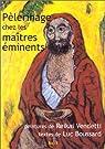 Pèlerinage chez les maîtres éminents par Vendetti