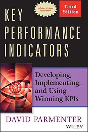 Key Performance Indicators (KPI) Third Edition: Developing, Implementing, and Using Winning Kpis
