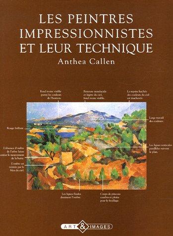 Les peintres impressionnistes et leur technique par Anthea Callen