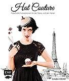 Hat Couture: Fabelhafte Hutkreationen für die Dame und den Herren