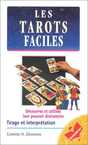 Les Tarots faciles : Dcouvrer et utiliser leur pouvoir divinatoire, tirage et interprtation