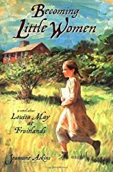 Becoming Little Women: Louisa May at Fruitlands by Jeannine Atkins (2001-10-01)