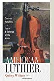 Front cover for the book American Luthier: Carleen Hutchins: the Art & Science of the Violin by Quincy Whitney
