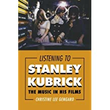 Listening to Stanley Kubrick: The Music in His Films by Christine Lee Gengaro (2014-09-26)