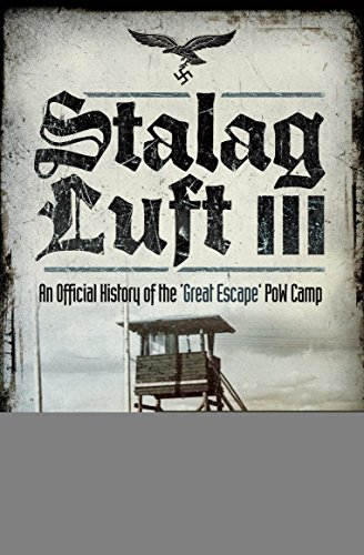 Stalag Luft III: An Official History of the 'Great Escape' PoW Camp