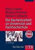 Die Bachelorarbeit an Universität und Fachhochschule. ein Lehr- und Lernbuch zur Gestaltung wissenschaftlicher Arbeiten
