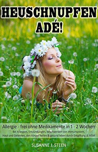 HEUSCHNUPFEN ADÉ! Allergie - frei ohne Medikamente in 1 - 2 Wochen Bei Allergien, Entzündungen, Beschwerden von Immunsystem, Haut und  Gelenken, den Körper ... Entgiftung & MSM (Allergien & Ernährung)