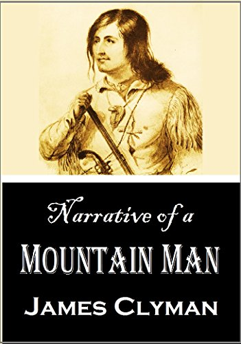 ain Man: James Clyman's Description of a Trapping Expedition  up the Missouri and through the Rocky Mountains, 1824-29  (1871) (English Edition) ()