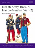 French Army 1870-71 Franco-Prussian War (2): Republican Troops: Franco-Prussian War - Republican Troops Vol 2 (Men-at-Arms)