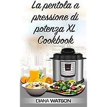 La pentola a pressione di potenza XL Cookbook (Italian Edition)