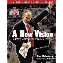 A New Vision: Thad Matta and the Rebirth of Buckeye Basketball by Dan Wallenberg (2007-04-01)