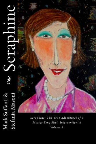Seraphine: The True Adventures of a Master Feng Shui Interventionist (Volume 1) by Ms. Stefania Masoni (2014-05-24)
