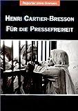 Fotos für die Pressefreiheit. Herausgegeben von Reporter ohne Grenzen / Henri Cartier-Bresson - Für die Pressefreiheit